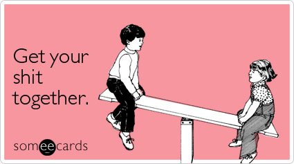shit-together-encouragement-ecard-someecards